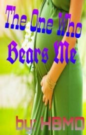 The One Who Bears Me by HBMysteriousDamsel