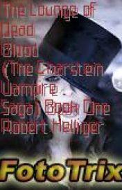 The Lounge of Dead Blood (The Charstein Vampire Saga) Book One by RobertHelliger