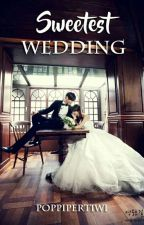 Sweetest Wedding [ON HOLD] by PoppiPertiwi