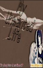 My Unwanted Life ( slow update ) by CrazyBitch_27