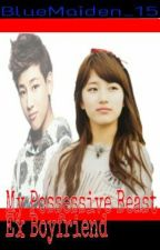 My Possessive Beast Ex Boyfriend (Slow Update) by BlueMaiden_15
