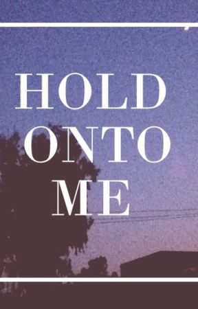 hold onto me - m.c by katelovesHPand1D