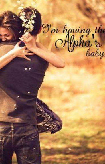 I'm Having The Alpha's Baby ✔️