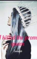 I killed the prom queen by everneath_