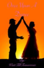 Once Upon A Dance by WaitTillTomorrow