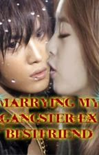 Marrying my Gangster Ex-Best friend by Micaharababy