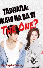 Tadhana: Ikaw na ba si The One? by Anglntjrs