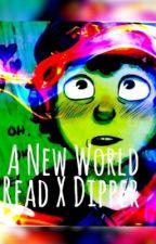 A new world                      (reader X dipper) by ponyfanfics247