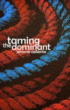 Taming The Dominant ( Completed ) by JeromeCaliente