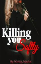 Killing You Softly (On-Going) by honey_hearts