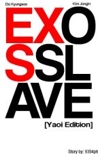 [ A Yaoi Edition ] EXO's Sex Slave by 9394ph