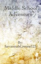 Middle School Adventures (Done) by SavannahGreene123