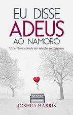 Eu Disse ADEUS Ao Namoro by natasha_Barbosa