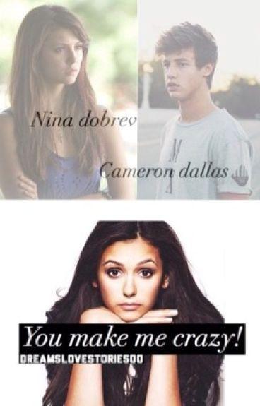 You make me crazy! ||Cameron Dallas & Nina Dobrev||