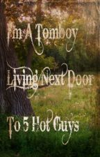 I'm A Tomboy Living Next Door To 5 Hot Guys by musicmaniac828