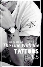 The one with the tattoos || l.s by _kiss_me_you_fool_