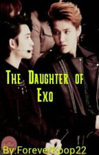 The Daughter of Exo by ForeverKpop22