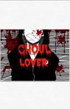 Ghoul Lover (Tokyo Ghoul Fanfic) by nikaravenscraft