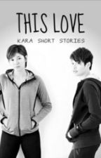 This Love (KaRa One Shots) by iloveKaRa