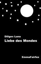 Diliges Luna - Liebe des Mondes by EmmaFairfax