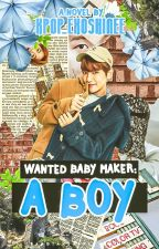 Wanted Baby Maker: A Boy by Kpop_ExoShinee