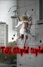 Tsk! Stupid Cupid (On-Hold) by RVakooooo
