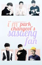 I'm Park Chanyeol's Sasaeng Fan [ChanBaek FF] by -FangirlingUnnie
