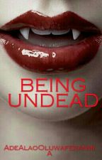 Being Undead by AdeAlaoOluwaferanmiA