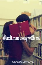 Wendi, run away with me. by piercethemarti