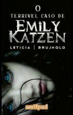 O Terrível Caso de Emily Katzen (Incompleto) by LetsNow