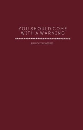 You Should Come With a Warning. by panicattackkisses