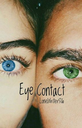 Eye Contact by LoneWriter516