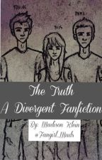 The Truth- A Divergent Fanfiction by Fangirl_Mads