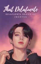That Delafuente [Completed] by JulieDura