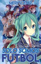 Solo somos fútbol [Inazuma Eleven Go] (Primera Temporada) (Terminada) by Mery512002