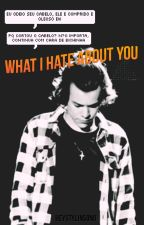 What I Hate About You by HeyStylinson0