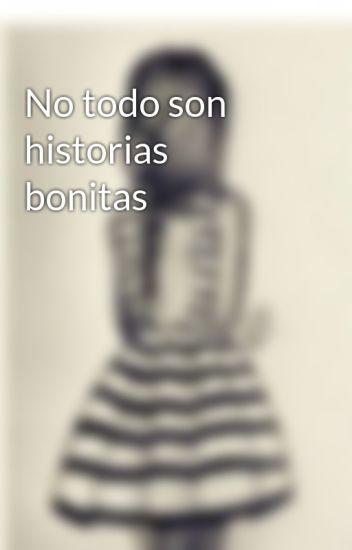 No Todo Son Historias Bonitas Clarar123 Wattpad