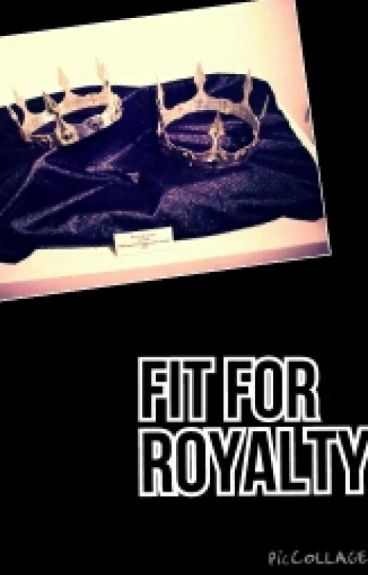Fit for royalty: Only the Beggining