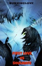 FIRST LOVE vs SOULMATE by Burninglove