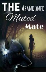 The Abandoned Muted Mate by _Princess_Jenny_