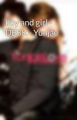boy and girl - DBSK - Yunjae