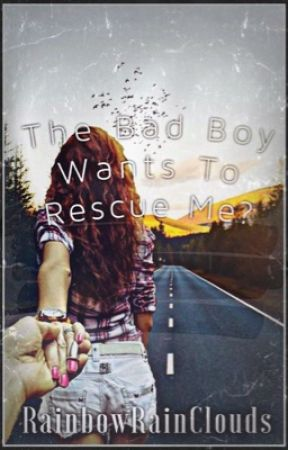 The Bad Boy Wants to Rescue Me? (Wattys2016) by RainbowRainClouds