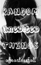 Random Unedited Things by endlessroad