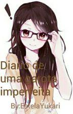 Diario de uma garota imperfeita by EstelaYukari