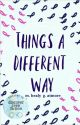 Things a Different Way {COMPLETE} by HibiscusTea