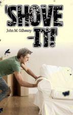'Shove-it!' by dandydilettante