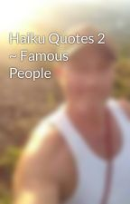 Haiku Quotes 2 ~ Famous People by Warrior_Prophet