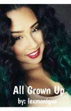 All Grown Up (B.A.B sequel) by lexmonique