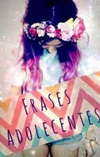 Frases Adolecentes!  :) by JenniferSM23