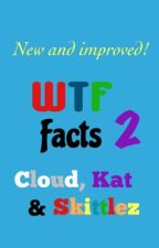 WTF Facts 2 by CloudCatSkittlezBoo